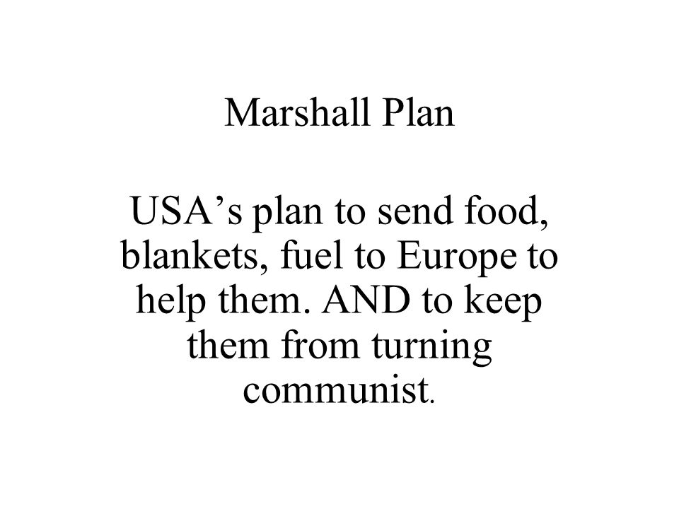 Marshall Plan USA's plan to send food, blankets, fuel to Europe to help them.