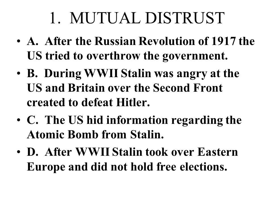 1. MUTUAL DISTRUST A. After the Russian Revolution of 1917 the US tried to overthrow the government.