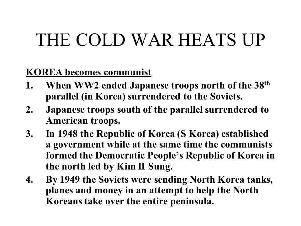 THE COLD WAR HEATS UP KOREA becomes communist