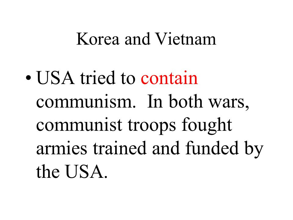 Korea and Vietnam USA tried to contain communism.