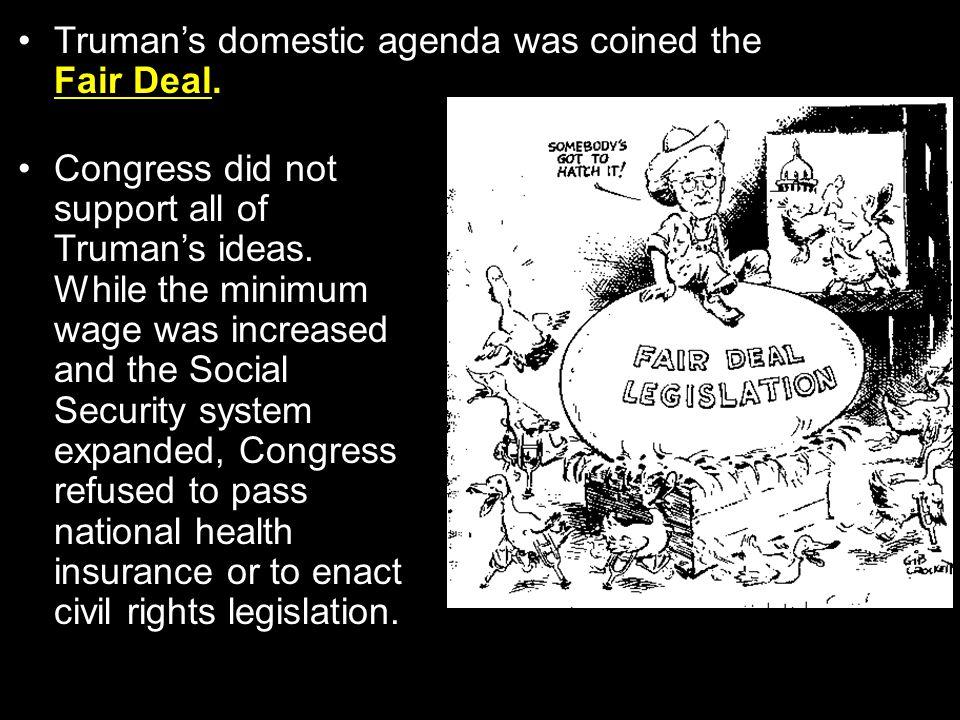 Truman's domestic agenda was coined the Fair Deal.
