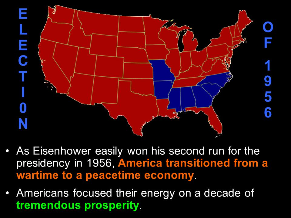 ELECTI0N OF. 1956. As Eisenhower easily won his second run for the presidency in 1956, America transitioned from a wartime to a peacetime economy.