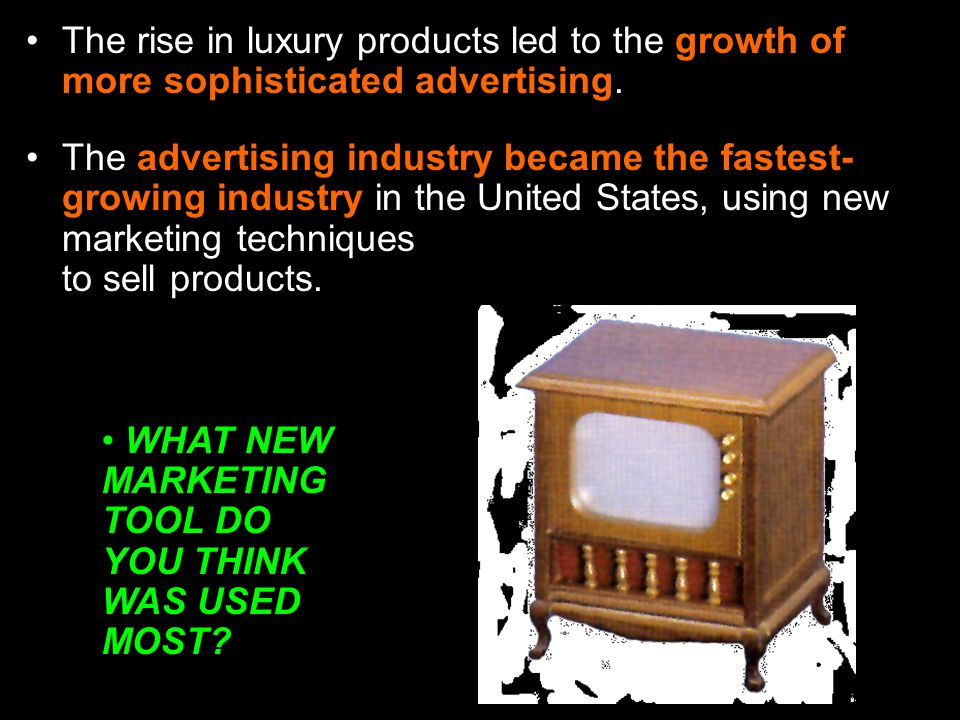 The rise in luxury products led to the growth of more sophisticated advertising.