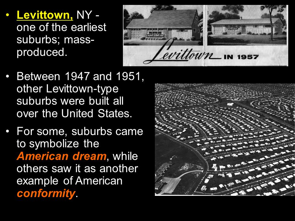 Levittown, NY - one of the earliest suburbs; mass- produced.