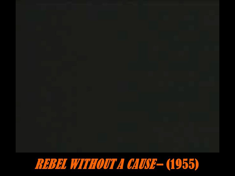 REBEL WITHOUT A CAUSE – (1955)