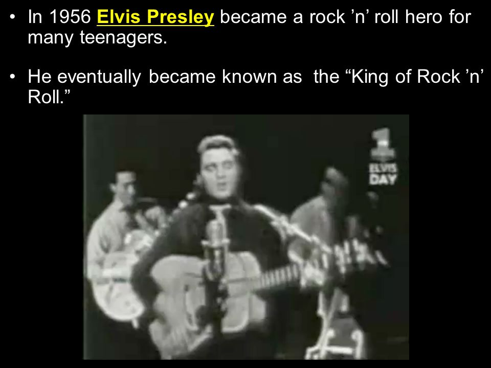 In 1956 Elvis Presley became a rock 'n' roll hero for many teenagers.