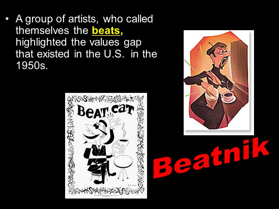 A group of artists, who called themselves the beats, highlighted the values gap that existed in the U.S. in the 1950s.