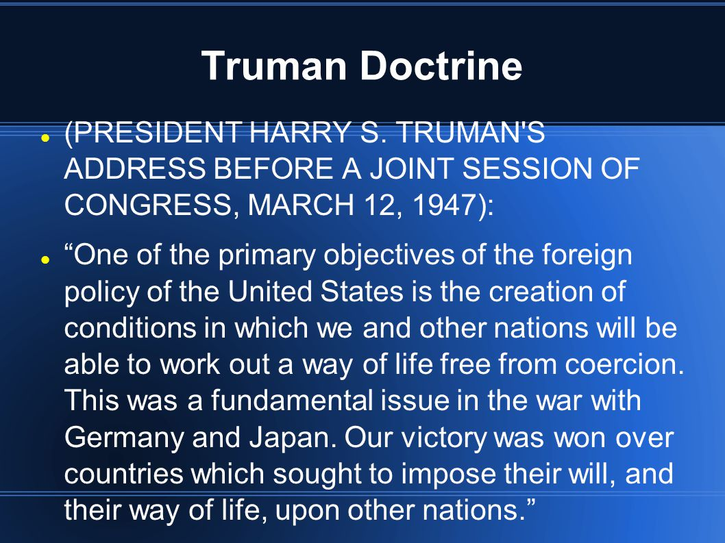 Truman Doctrine (PRESIDENT HARRY S. TRUMAN S ADDRESS BEFORE A JOINT SESSION OF CONGRESS, MARCH 12, 1947):