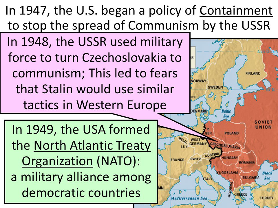 In 1947, the U.S. began a policy of Containment to stop the spread of Communism by the USSR