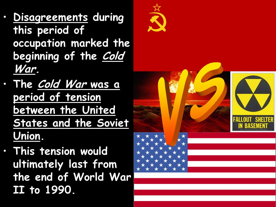 Disagreements during this period of occupation marked the beginning of the Cold War.