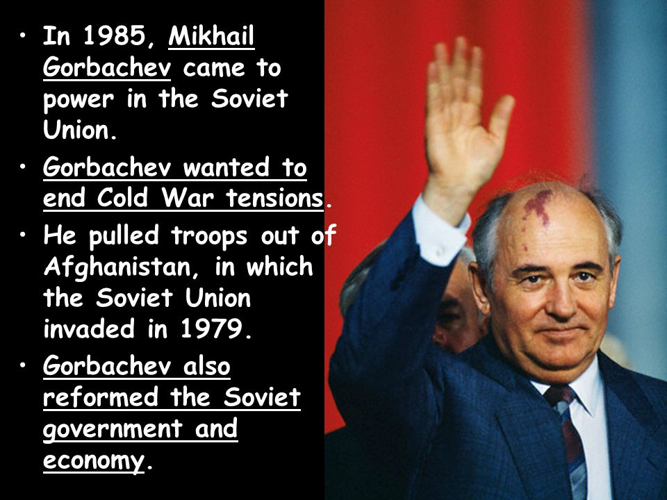 In 1985, Mikhail Gorbachev came to power in the Soviet Union.