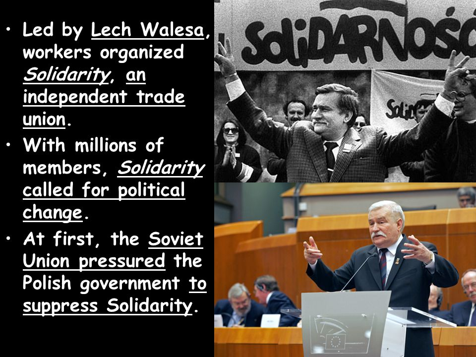 Led by Lech Walesa, workers organized Solidarity, an independent trade union.