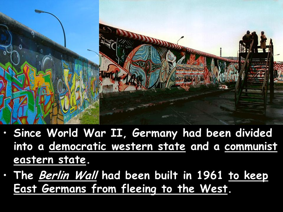 Since World War II, Germany had been divided into a democratic western state and a communist eastern state.