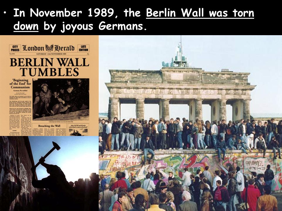 In November 1989, the Berlin Wall was torn down by joyous Germans.