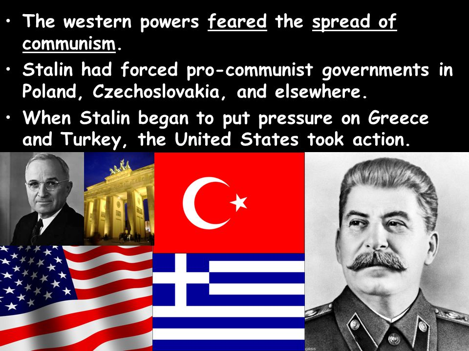 The western powers feared the spread of communism.