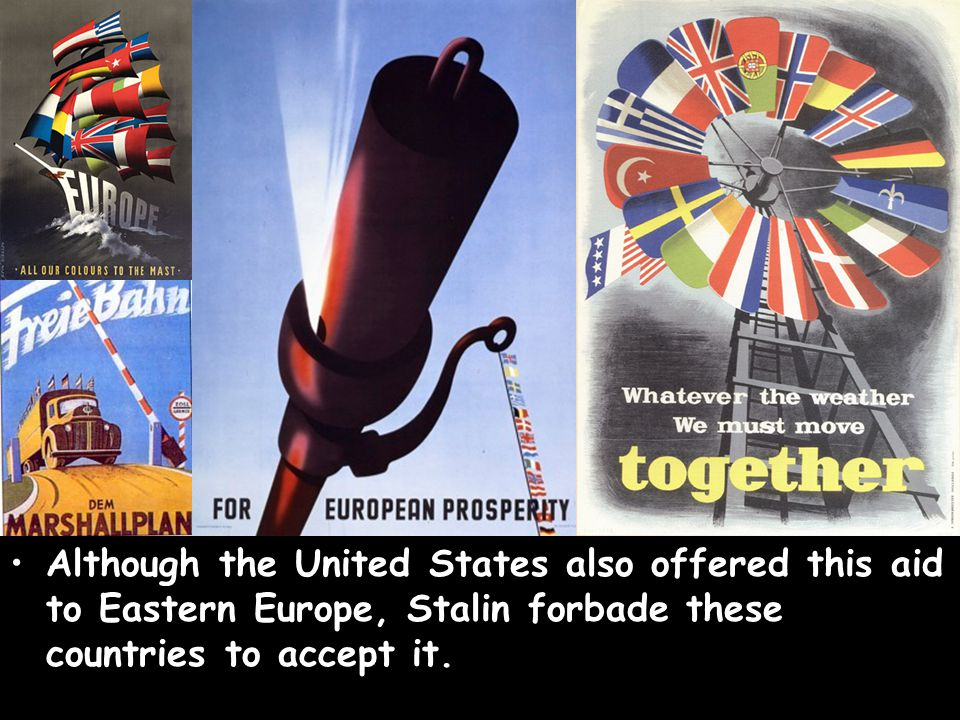 Although the United States also offered this aid to Eastern Europe, Stalin forbade these countries to accept it.