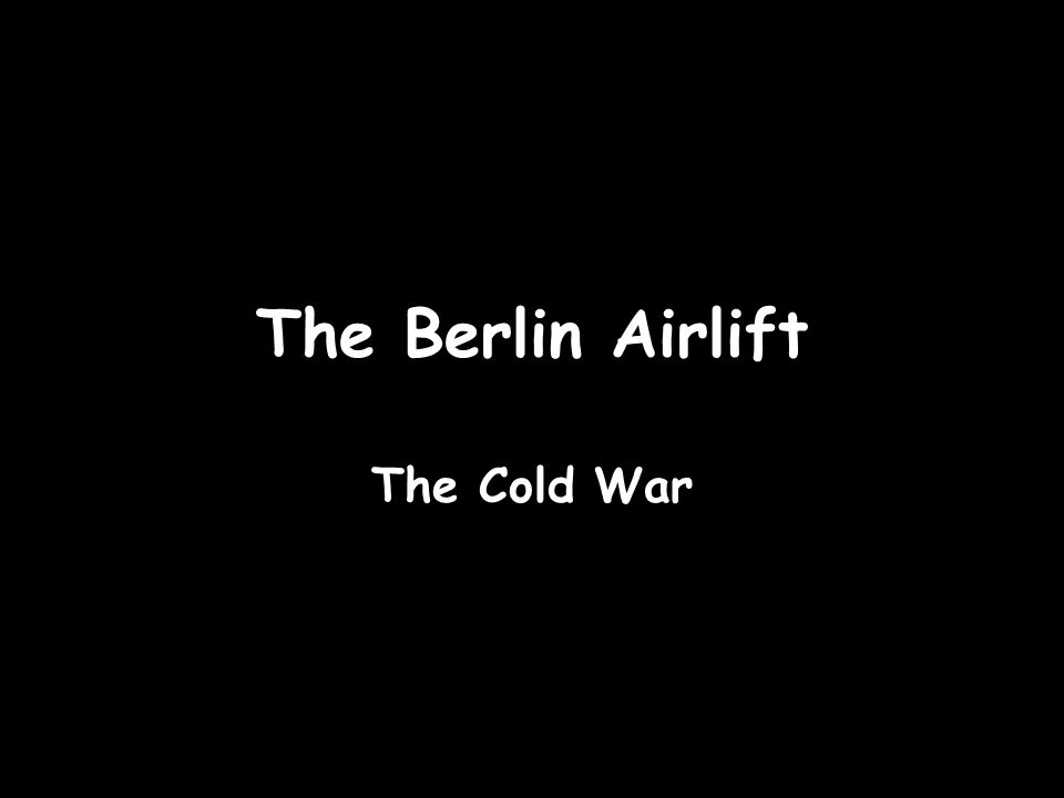 The Berlin Airlift The Cold War