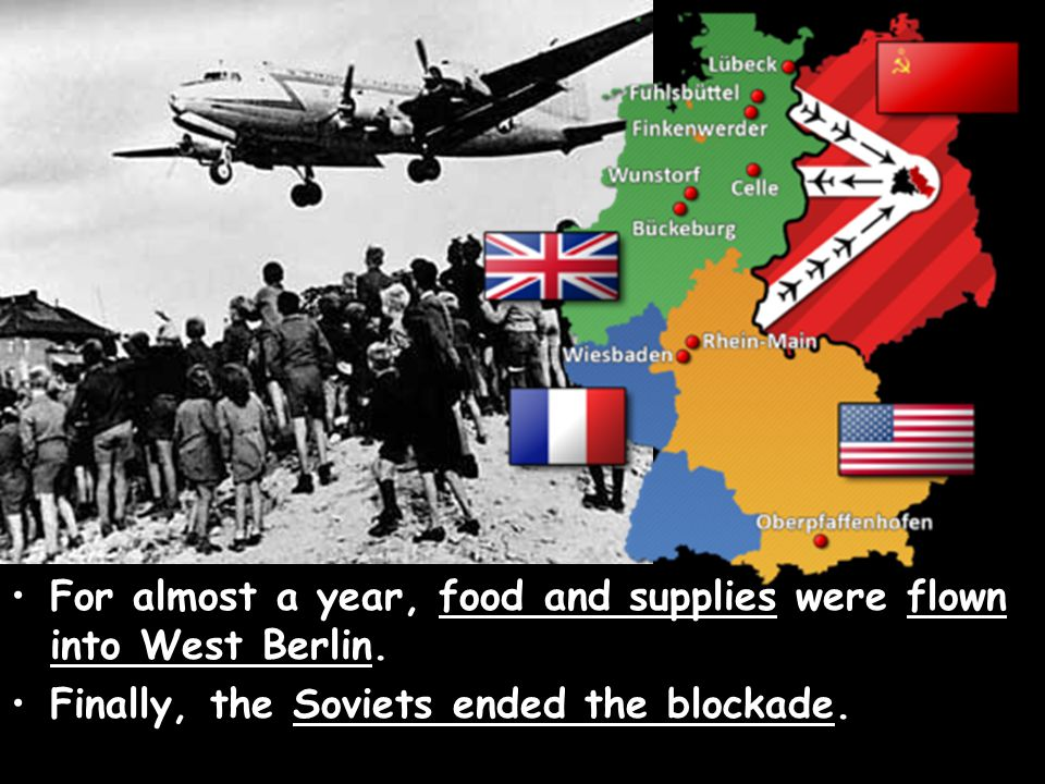 For almost a year, food and supplies were flown into West Berlin.