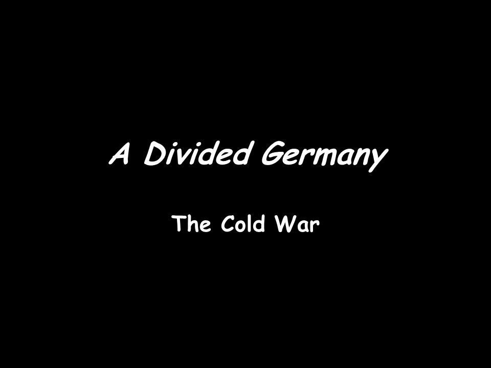 A Divided Germany The Cold War