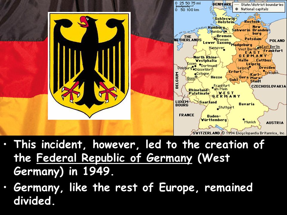 This incident, however, led to the creation of the Federal Republic of Germany (West Germany) in 1949.