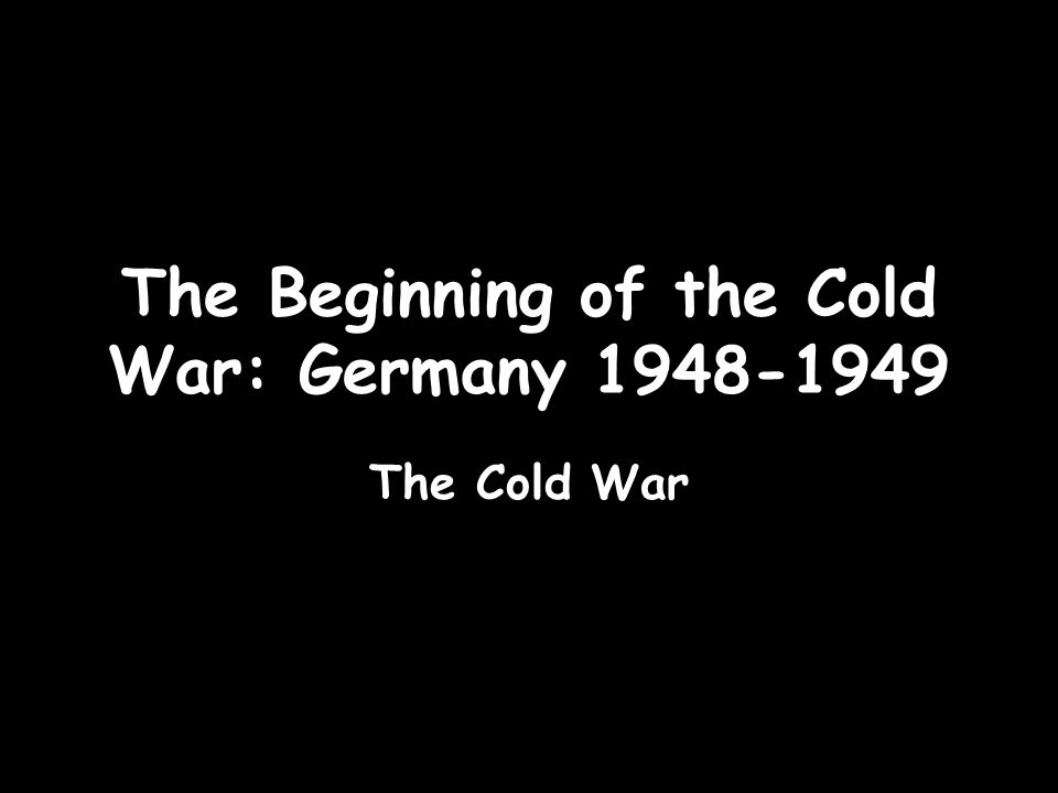 The Beginning of the Cold War: Germany 1948-1949