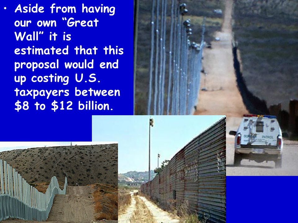 Aside from having our own Great Wall it is estimated that this proposal would end up costing U.S.