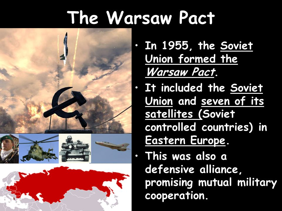 The Warsaw Pact In 1955, the Soviet Union formed the Warsaw Pact.
