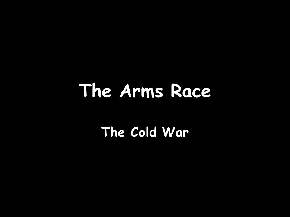 The Arms Race The Cold War