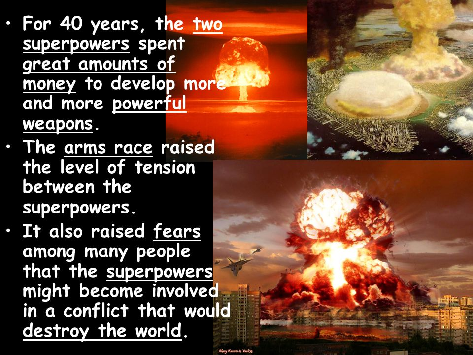 For 40 years, the two superpowers spent great amounts of money to develop more and more powerful weapons.