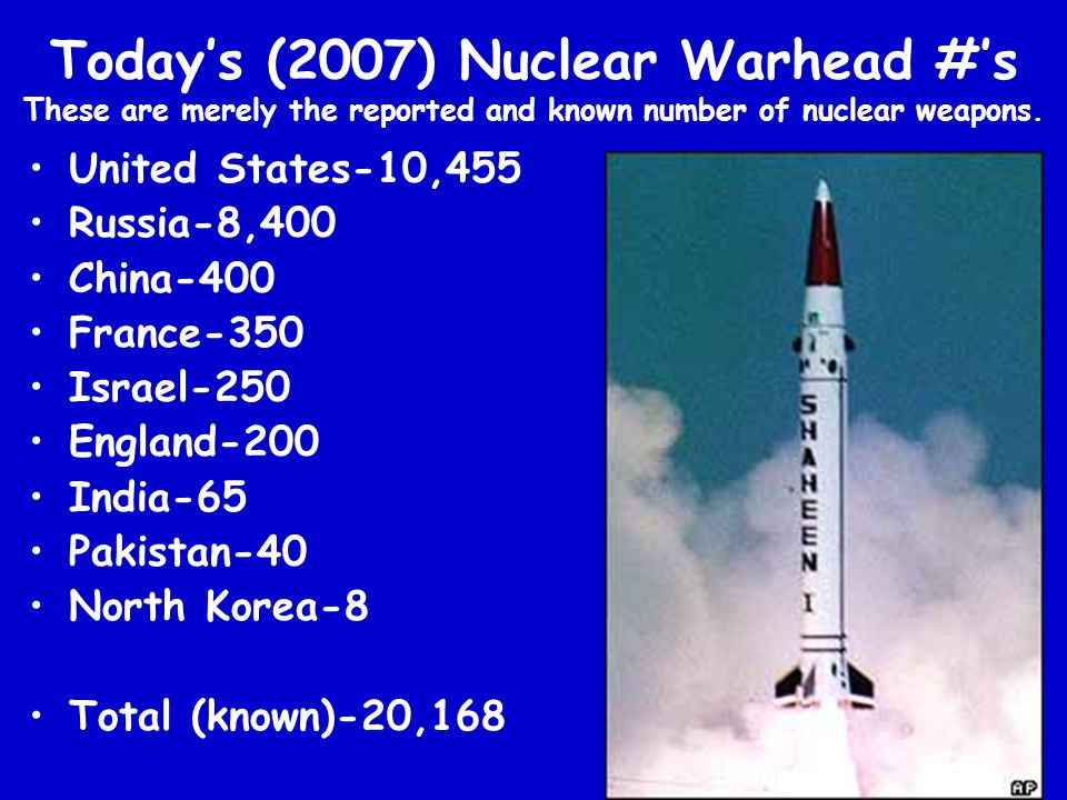 Today's (2007) Nuclear Warhead #'s These are merely the reported and known number of nuclear weapons.