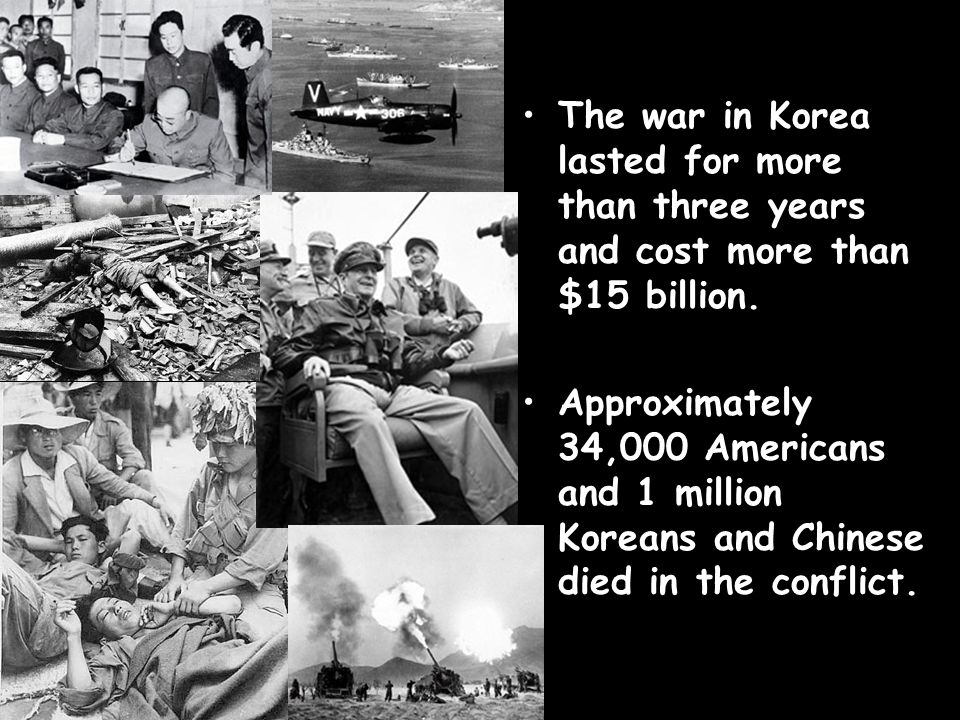 The war in Korea lasted for more than three years and cost more than $15 billion.