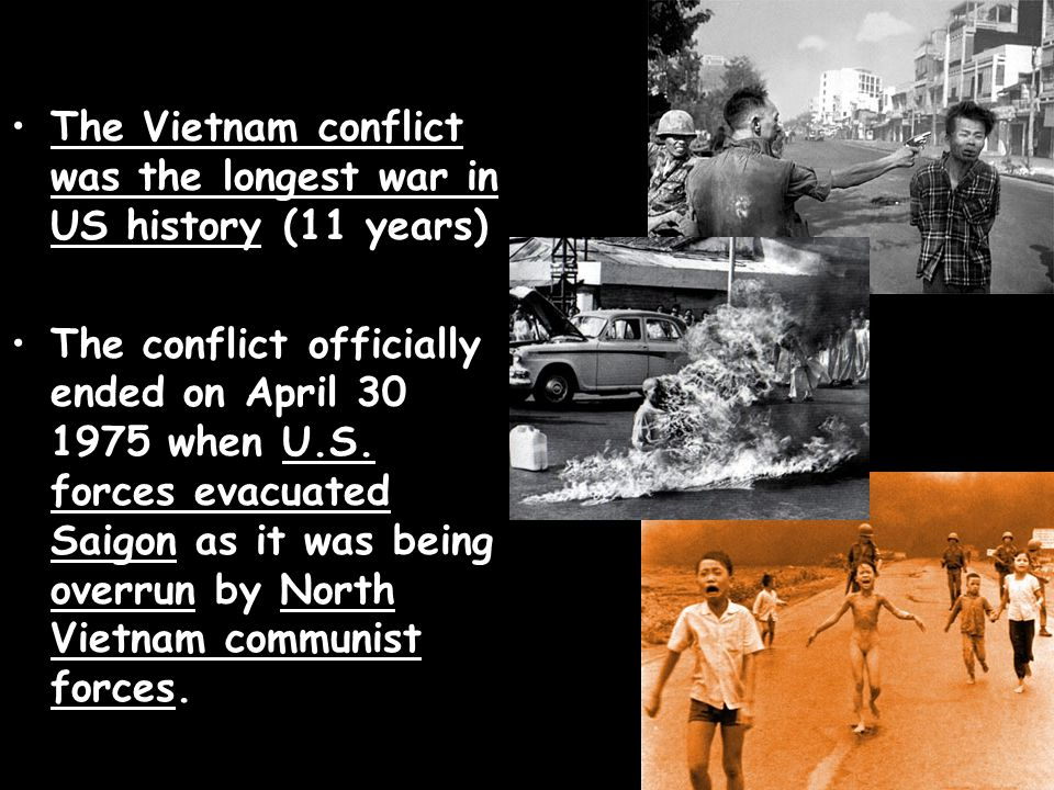 The Vietnam conflict was the longest war in US history (11 years)