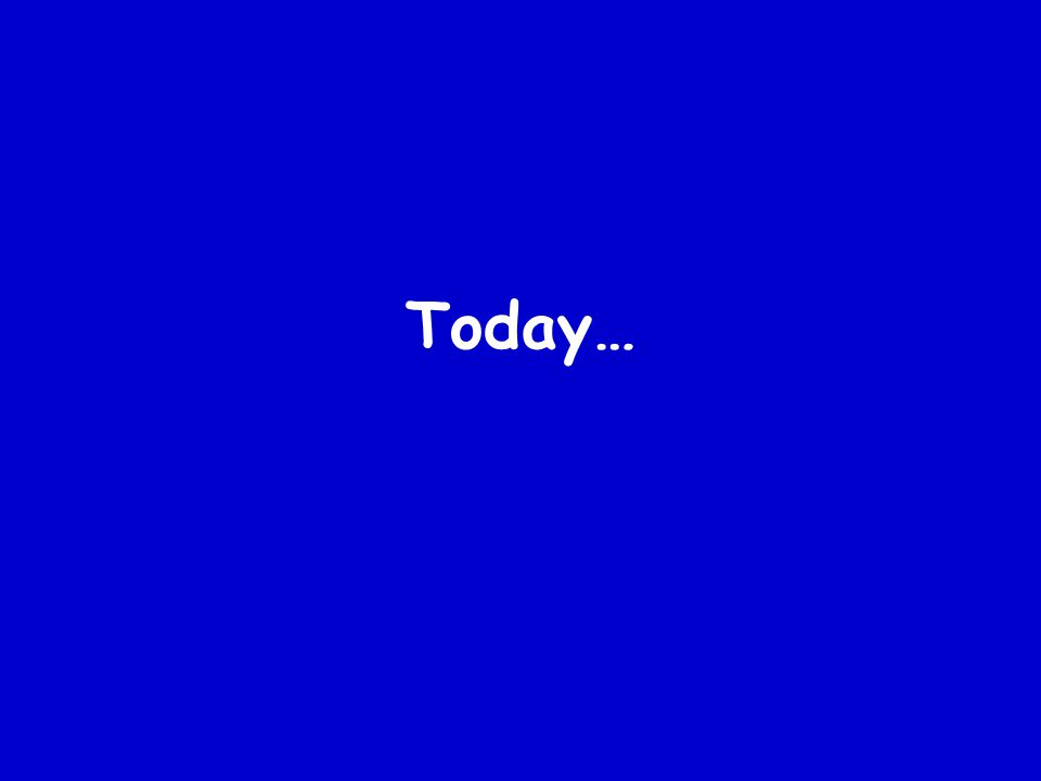 Today…