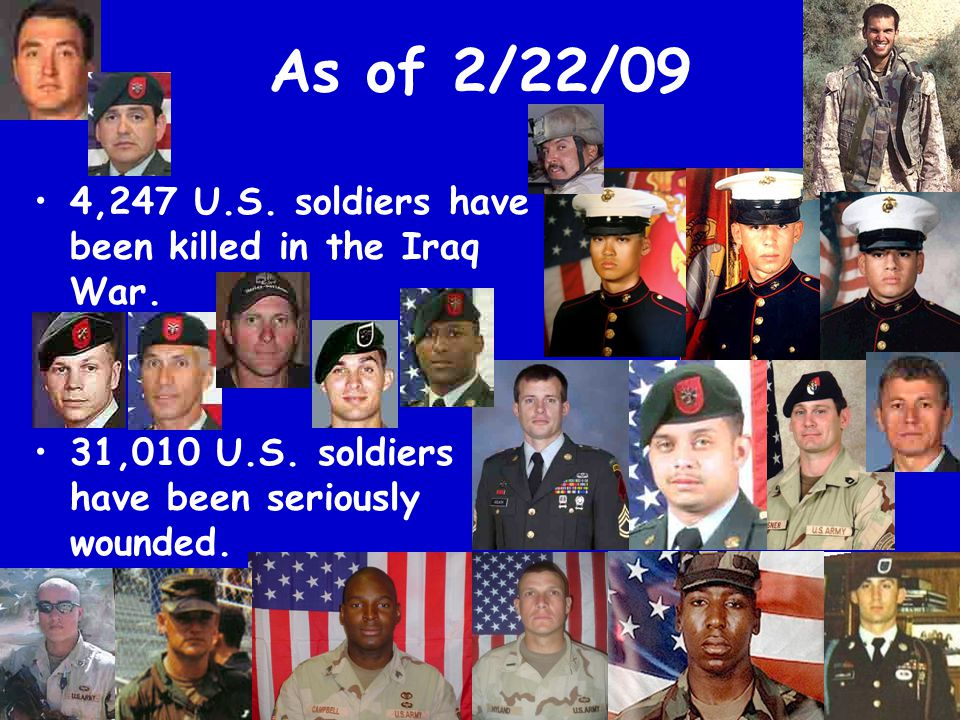 As of 2/22/09 4,247 U.S. soldiers have been killed in the Iraq War.