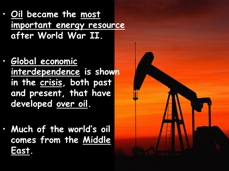 Oil became the most important energy resource after World War II.