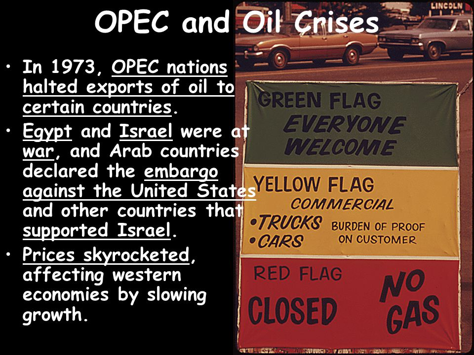 OPEC and Oil Crises In 1973, OPEC nations halted exports of oil to certain countries.