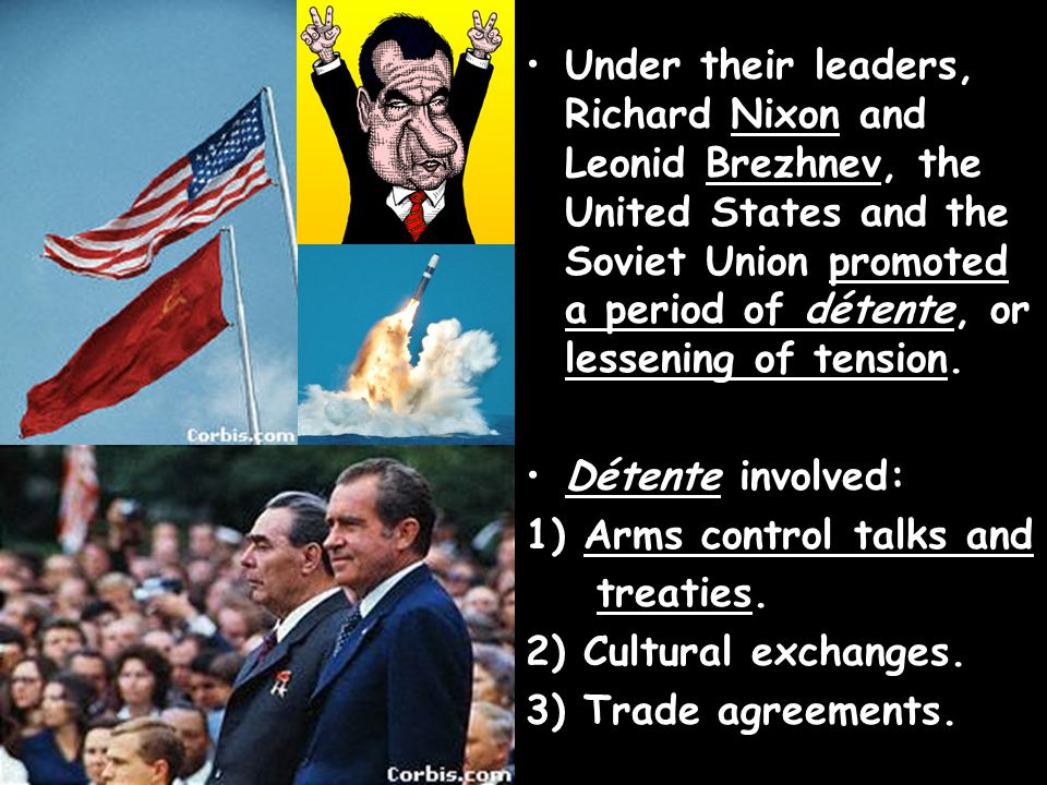 Under their leaders, Richard Nixon and Leonid Brezhnev, the United States and the Soviet Union promoted a period of détente, or lessening of tension.