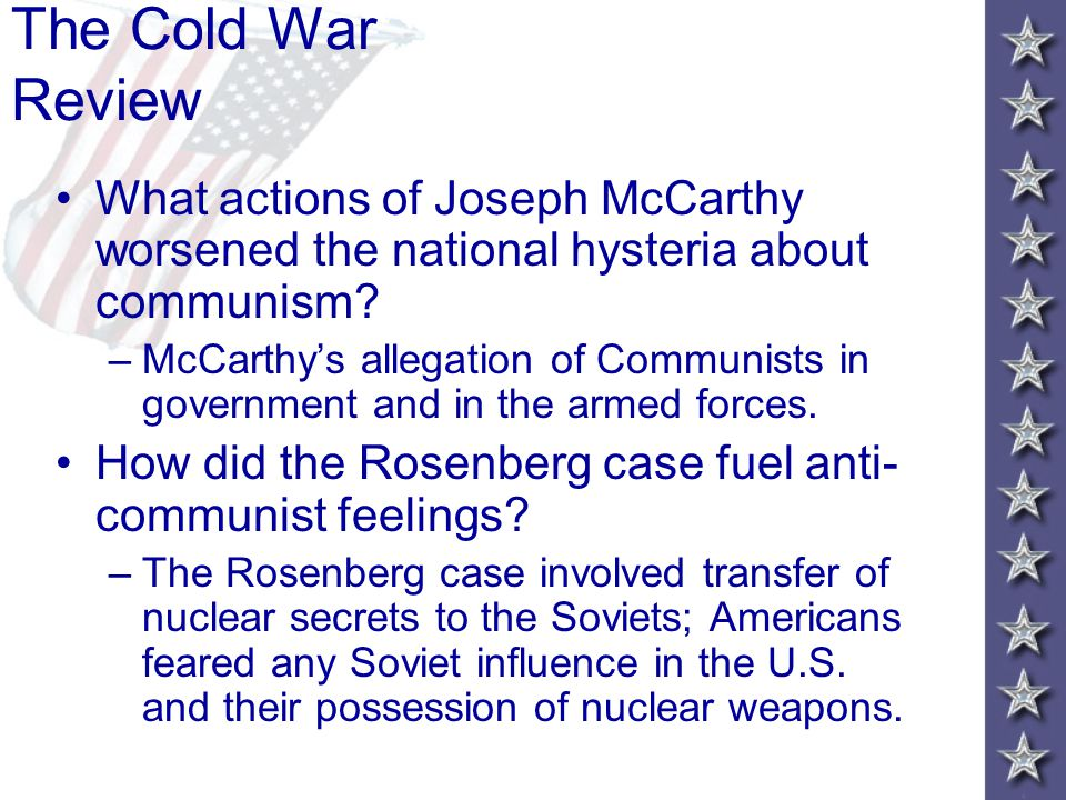 The Cold War Review What actions of Joseph McCarthy worsened the national hysteria about communism