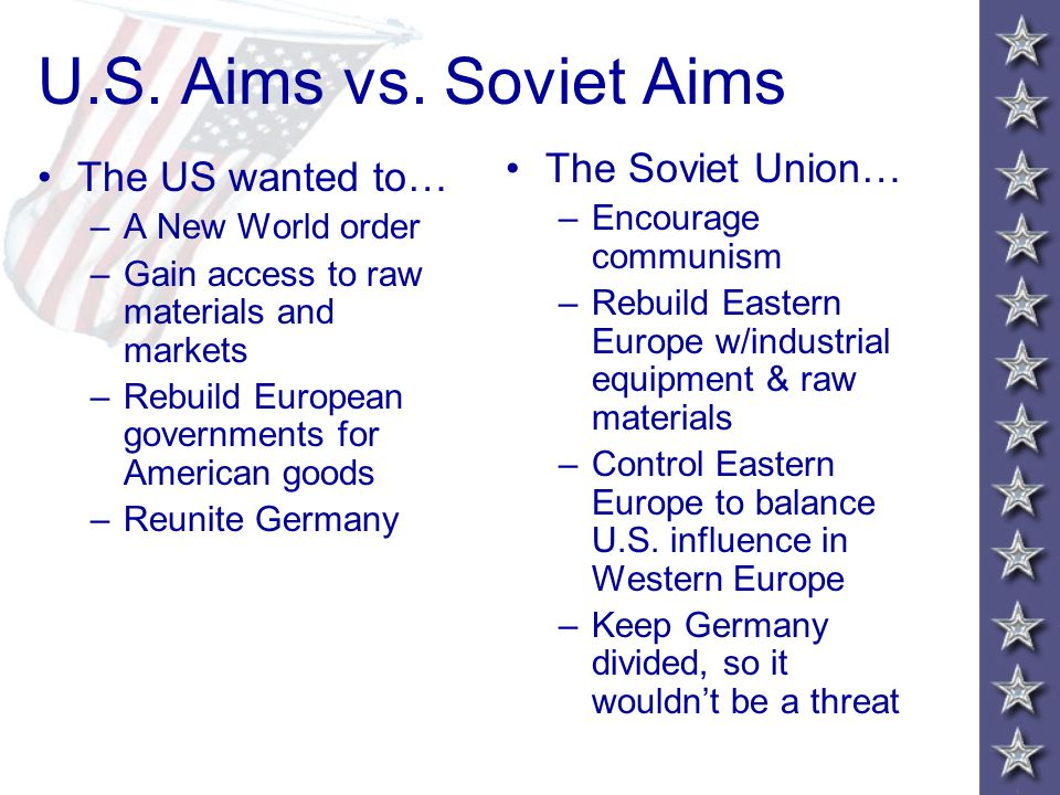 U.S. Aims vs. Soviet Aims The Soviet Union… The US wanted to…