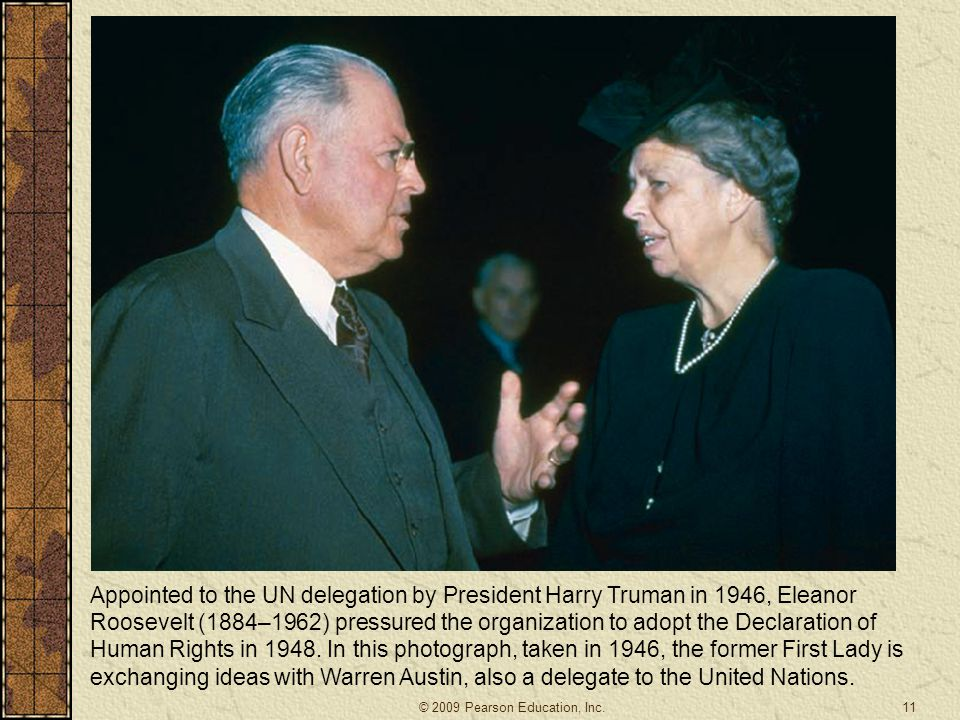 Appointed to the UN delegation by President Harry Truman in 1946, Eleanor Roosevelt (1884–1962) pressured the organization to adopt the Declaration of Human Rights in 1948. In this photograph, taken in 1946, the former First Lady is exchanging ideas with Warren Austin, also a delegate to the United Nations.