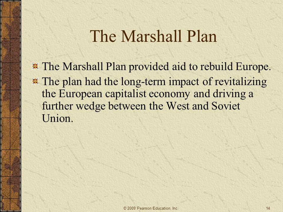 The Marshall Plan The Marshall Plan provided aid to rebuild Europe.
