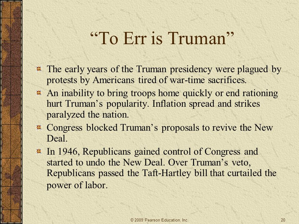 To Err is Truman The early years of the Truman presidency were plagued by protests by Americans tired of war-time sacrifices.