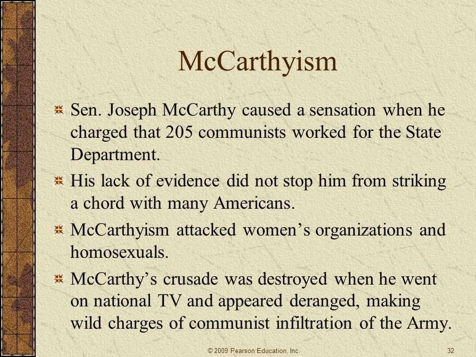 McCarthyism Sen. Joseph McCarthy caused a sensation when he charged that 205 communists worked for the State Department.