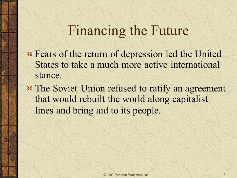 Financing the Future Fears of the return of depression led the United States to take a much more active international stance.