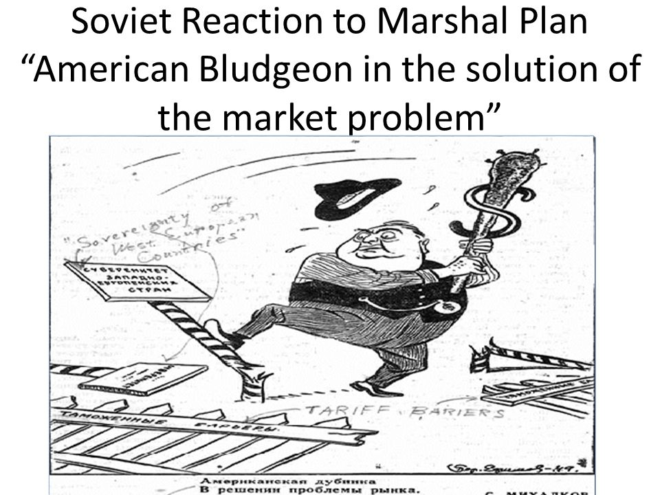 Soviet Reaction to Marshal Plan American Bludgeon in the solution of the market problem