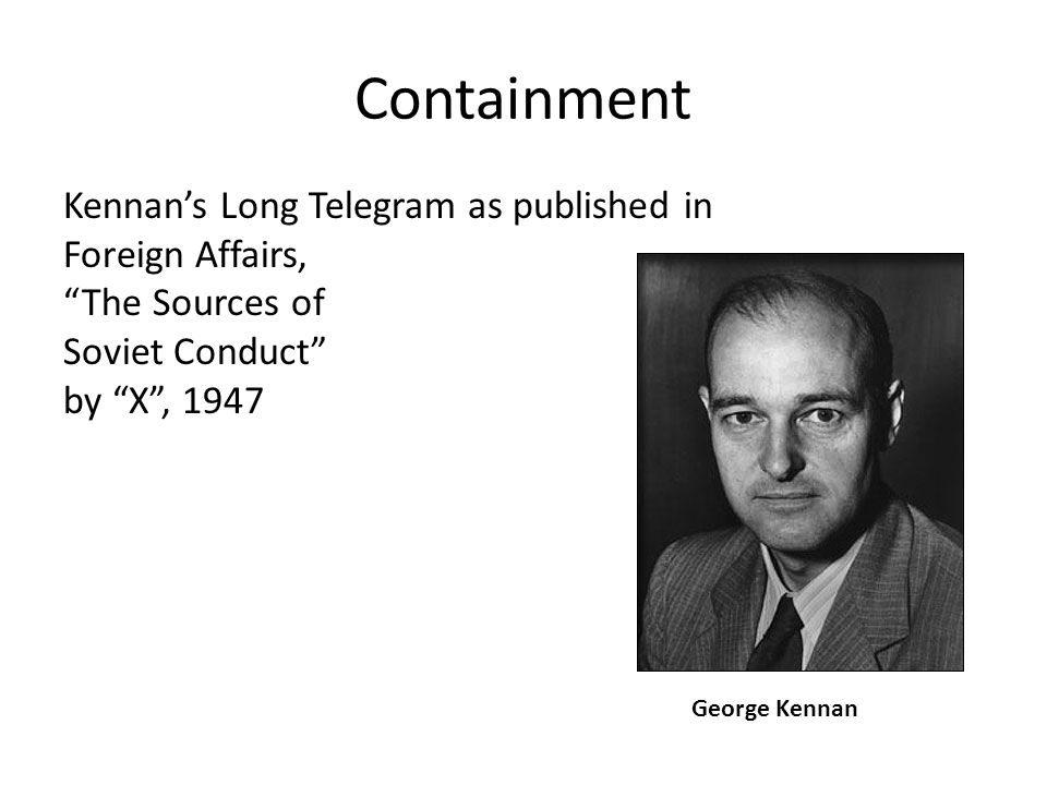 george kennan sources of soviet conduct Cold war tournament of champions in 1947 he wrote an article named the sources of soviet conduct under the alias mr george kennan's influence was.