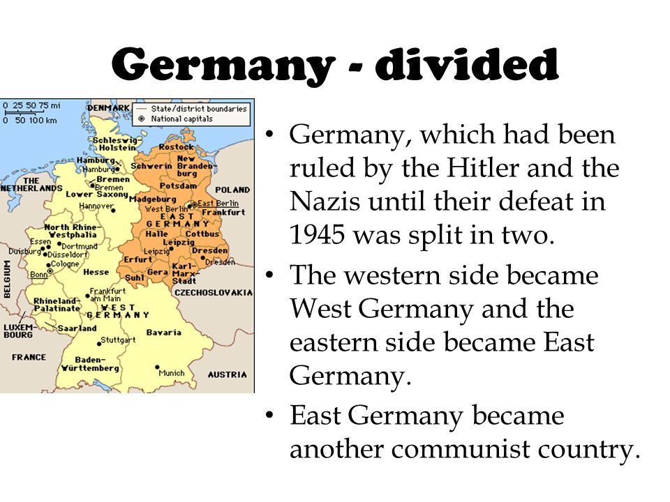Germany - divided Germany, which had been ruled by the Hitler and the Nazis until their defeat in 1945 was split in two.