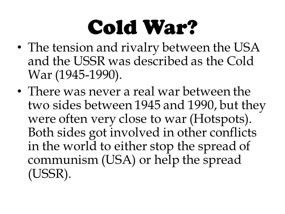 Cold War The tension and rivalry between the USA and the USSR was described as the Cold War (1945-1990).