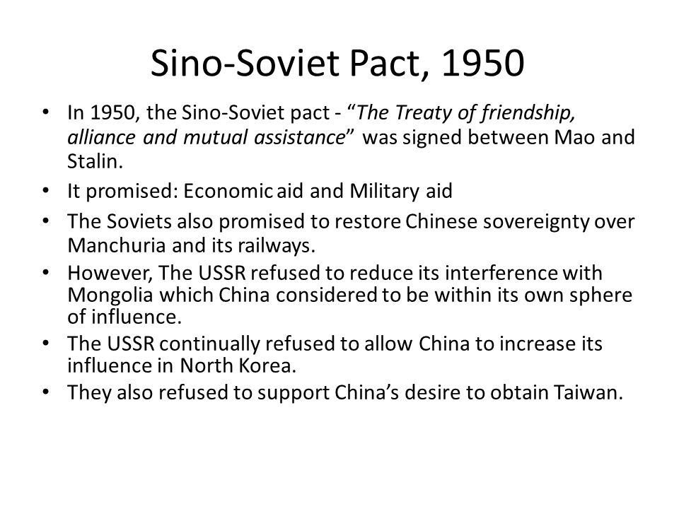 Sino-Soviet Pact, 1950 In 1950, the Sino-Soviet pact - The Treaty of friendship, alliance and mutual assistance was signed between Mao and Stalin.