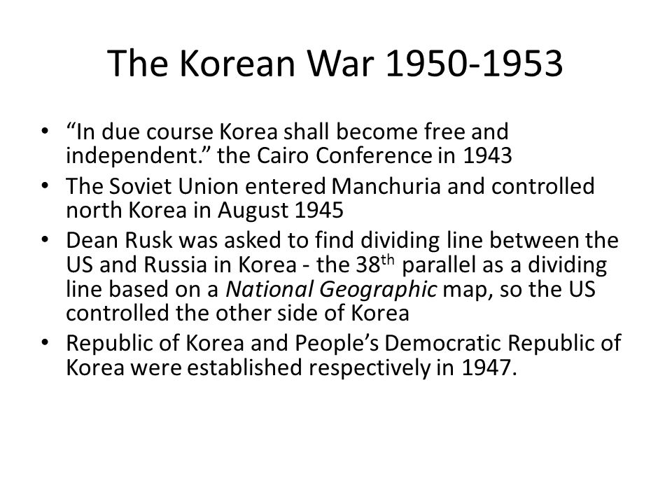The Korean War 1950-1953 In due course Korea shall become free and independent. the Cairo Conference in 1943.